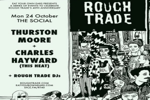 Thurston Moore and Charles Hayward ROUGH TRADE 40 at The Social